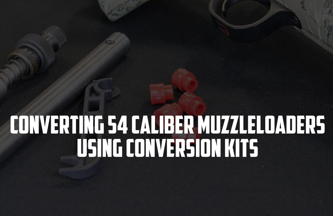 Converting 54 Caliber Muzzleloaders Using Conversion Kits
